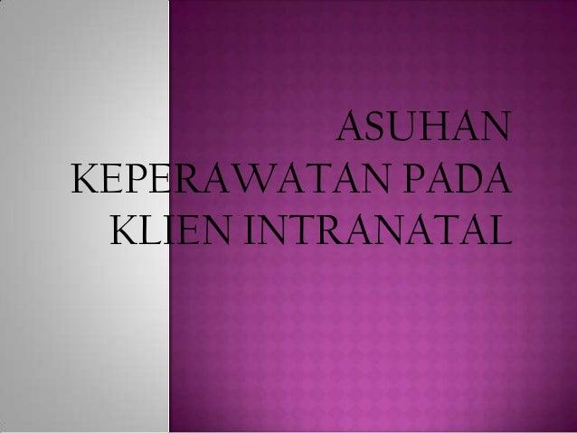 ASUHAN KEPERAWATAN PADA KLIEN INTRANATAL
