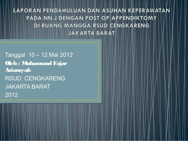 Tanggal 10 – 12 Mei 2012 Oleh : Muhammad Fajar Ariansyah RSUD CENGKARENG JAKARTA BARAT 2012