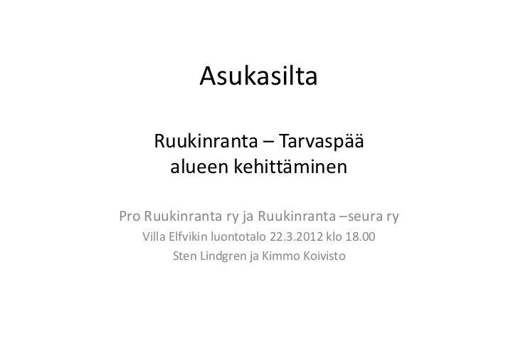 Asukasilta     Ruukinranta – Tarvaspää      alueen kehittäminenPro Ruukinranta ry ja Ruukinranta –seura ry   Villa Elfviki...