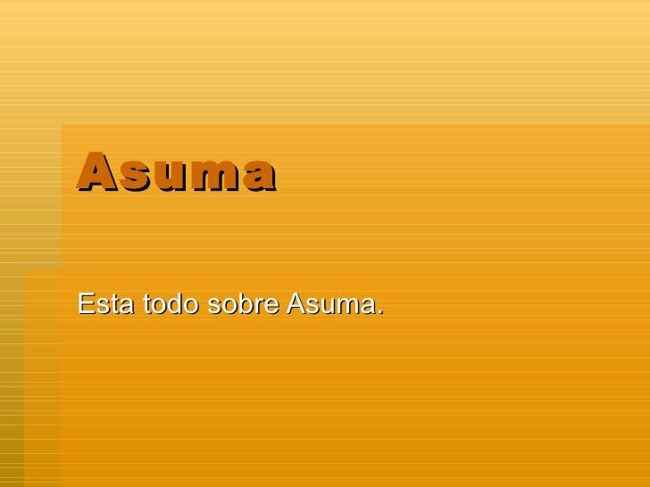 Asuma Esta todo sobre Asuma.