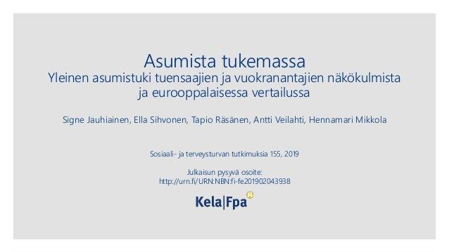 Asumista tukemassa Yleinen asumistuki tuensaajien ja vuokranantajien näkökulmista ja eurooppalaisessa vertailussa Signe Ja...