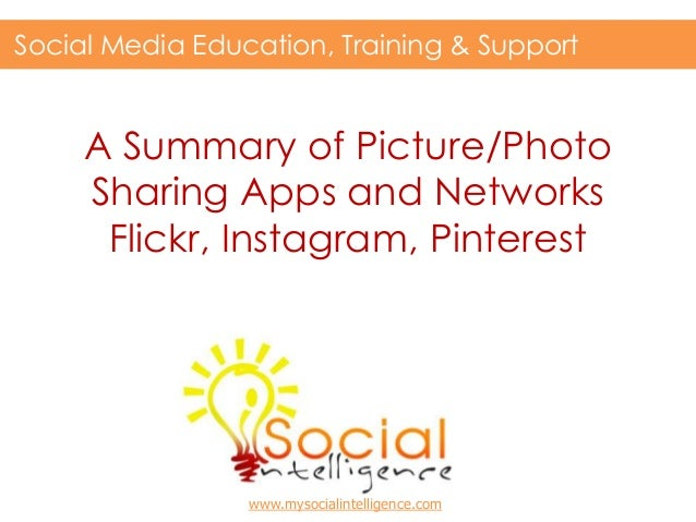 A Summary of Picture/PhotoSharing Apps and NetworksFlickr, Instagram, PinterestSocial Media Education, Training & Supportw...