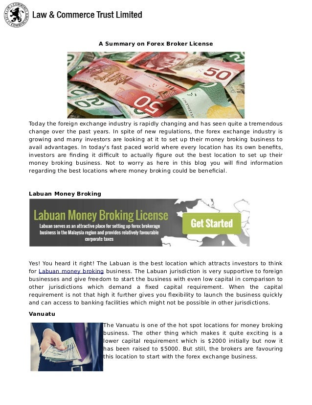 A Summary on Forex Broker License Today the foreign exchange industry is rapidly changing and has seen quite a tremendous ...