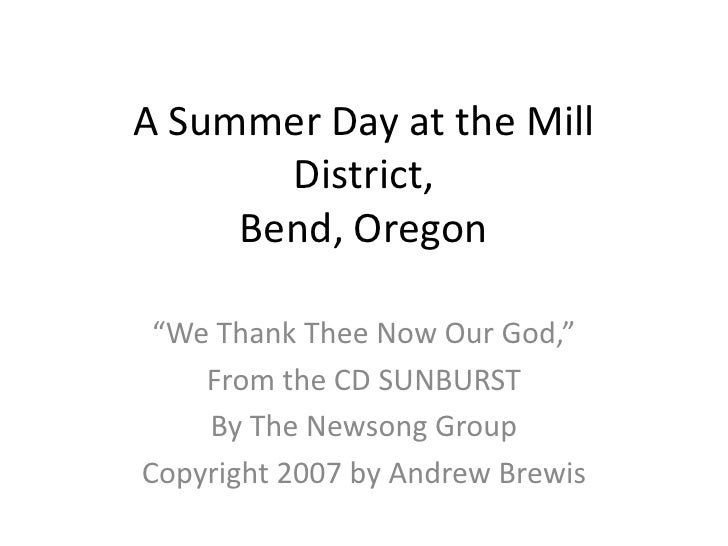 "A Summer Day at the Mill District,Bend, Oregon<br />""We Thank Thee Now Our God,"" <br />From the CD SUNBURST<br />By The Ne..."