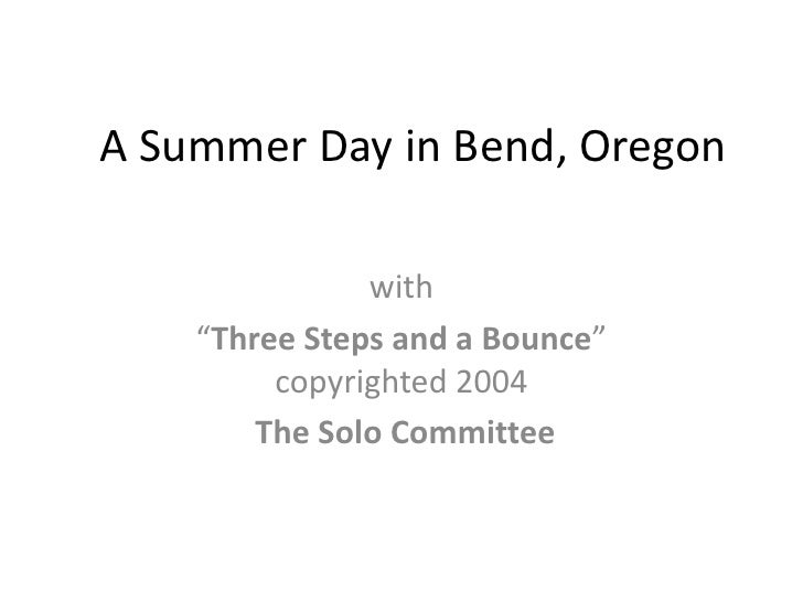 """A Summer Day in Bend, Oregon<br />with<br />""""Three Steps and a Bounce""""  copyrighted 2004 <br />The Solo Committee<br />"""