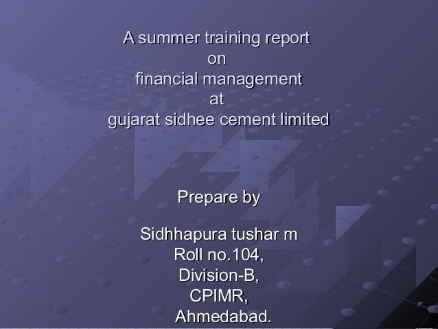 A summer training reportA summer training report onon financial managementfinancial management atat gujarat sidhee cement ...