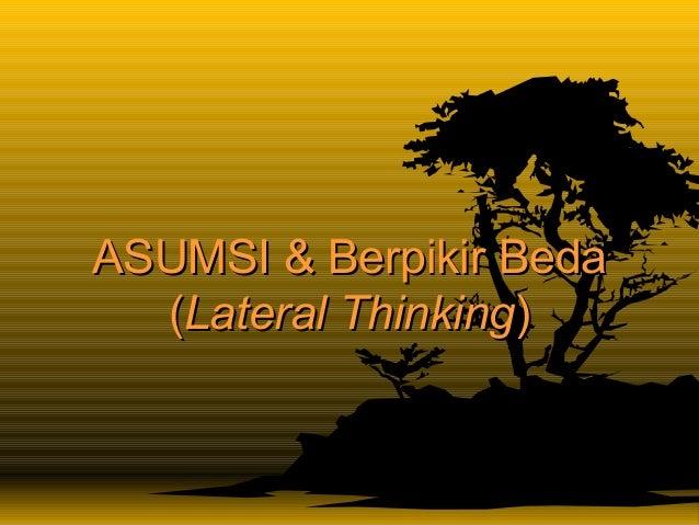 ASUMSI & Berpikir BedaASUMSI & Berpikir Beda ((Lateral ThinkingLateral Thinking))