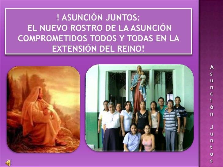 ! ASUNCIÓN JUNTOS: EL NUEVO ROSTRO DE LA ASUNCIÓN COMPROMETIDOS TODOS Y TODAS EN LA  EXTENSIÓN DEL REINO!<br />
