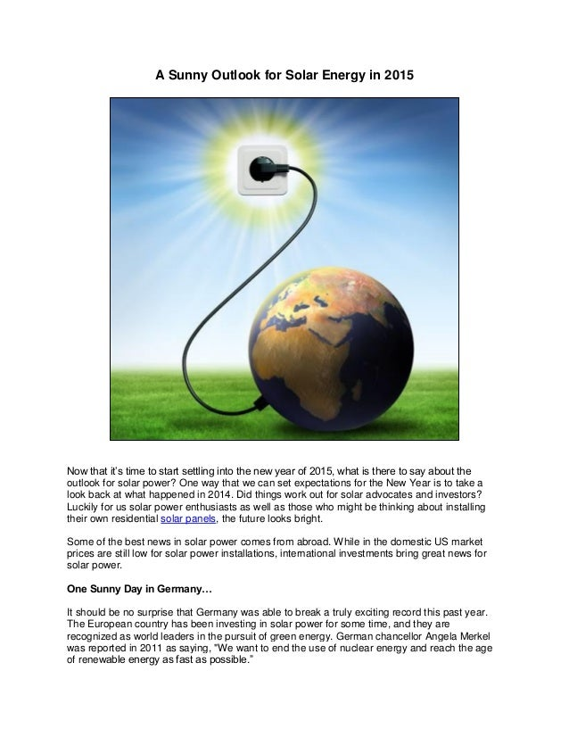 A Sunny Outlook for Solar Energy in 2015 Now that it's time to start settling into the new year of 2015, what is there to ...
