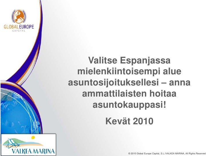ValitseEspanjassamielenkiintoisempialueasuntosijoituksellesi – annaammattilaistenhoitaaasuntokauppasi!<br />Kevät 2010<br />