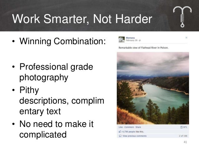 """Work Smarter, Not Harder• Remember: It's Called """"Social"""" Media• Make it about them• Evoke conversation, ask questions• Enc..."""