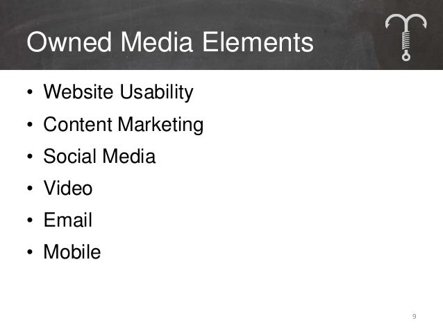 Owned Media Elements• Website Usability• Content Marketing• Social Media• Video• Email• Mobile                       9