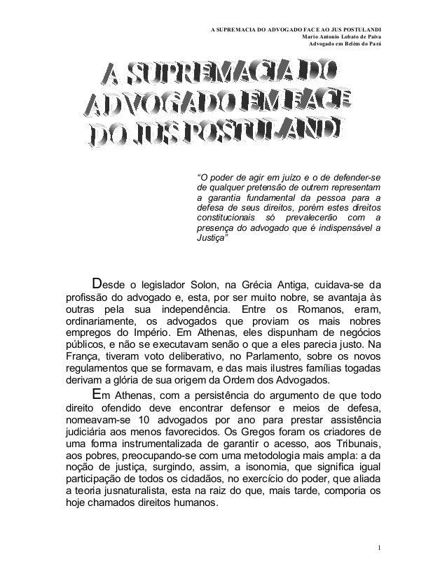 """A SUPREMACIA DO ADVOGADO FACE AO JUS POSTULANDI Mario Antonio Lobato de Paiva Advogado em Belém do Pará  """"O poder de agir ..."""