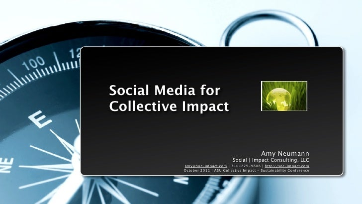 Social Media forCollective Impact                                                 Amy Neumann                             ...