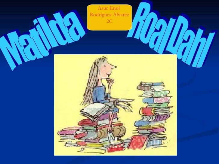 Matilda Roal Dahl Asur Enol  Rodríguez Álvarez 2C