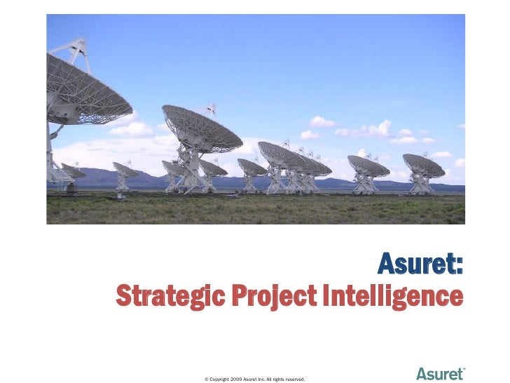 Asuret: Strategic Project Intelligence         © Copyright 2009 Asuret Inc. All rights reserved.