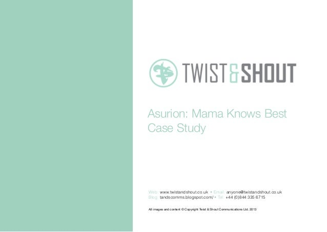 Asurion: Mama Knows BestCase StudyAll images and content © Copyright Twist & Shout Communications Ltd. 2013Web: www.twista...