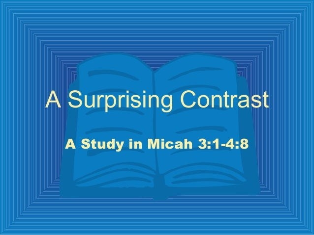 A Surprising Contrast A Study in Micah 3:1-4:8