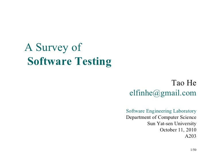 A Survey ofSoftware Testing                              Tao He                    elfinhe@gmail.com                   Sof...