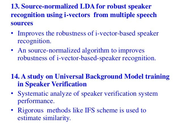 design of a speaker recognition system While the methods utilized in the design of the code for this project are a good foundation for a speaker recognition system, more advanced techniques would have to be used to produce a successful speaker recognition system.