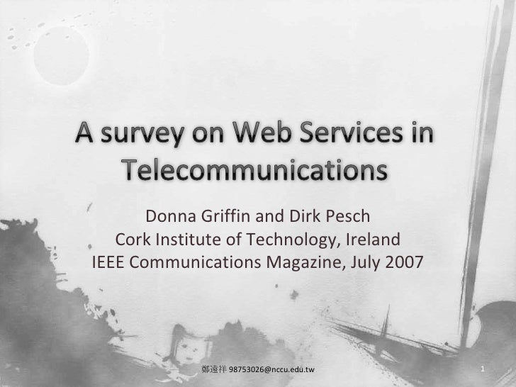 A survey on Web Services in Telecommunications<br />Donna Griffin and Dirk Pesch<br />Cork Institute of Technology, Irelan...