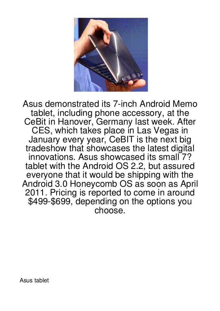 Asus demonstrated its 7-inch Android Memo   tablet, including phone accessory, at theCeBit in Hanover, Germany last week. ...