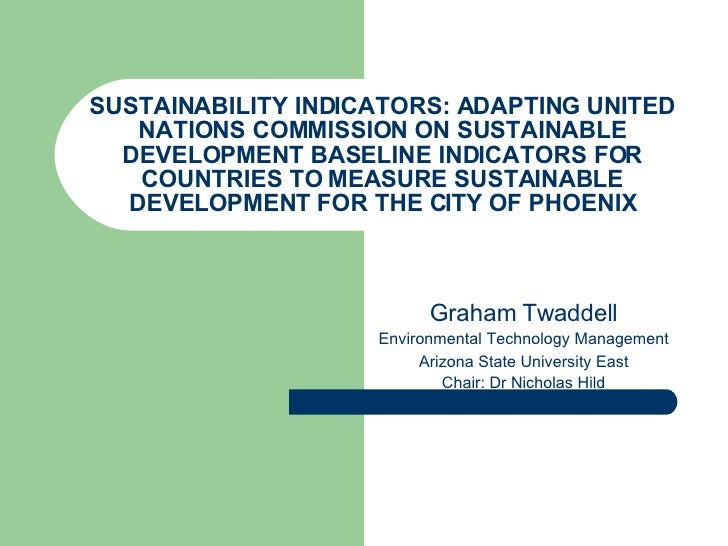 SUSTAINABILITY INDICATORS: ADAPTING UNITED NATIONS COMMISSION ON SUSTAINABLE DEVELOPMENT BASELINE INDICATORS FOR COUNTRIES...