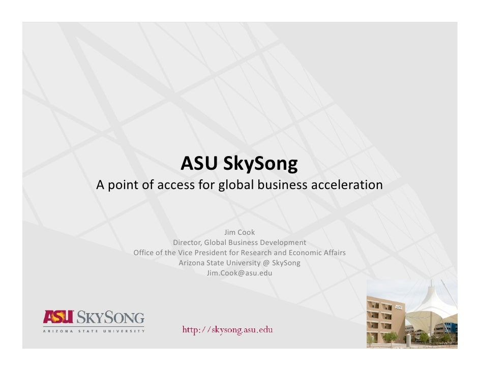 ASU SkySong A point of access for global business acceleration                                     Jim Cook               ...