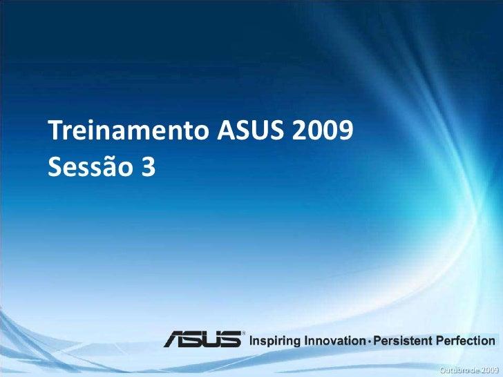 Treinamento ASUS 2009<br />Sessão 3<br />Outubro de 2009<br />