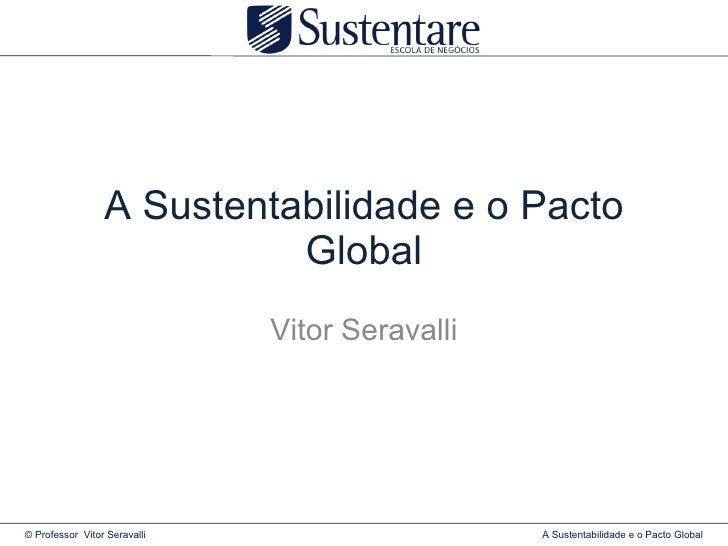 A Sustentabilidade e o Pacto Global Vitor Seravalli