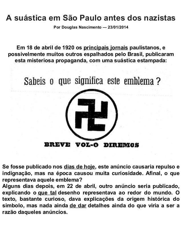 A suástica em São Paulo antes dos nazistas Por Douglas Nascimento — 23/01/2014 Em 18 de abril de 1920 os principais jornai...