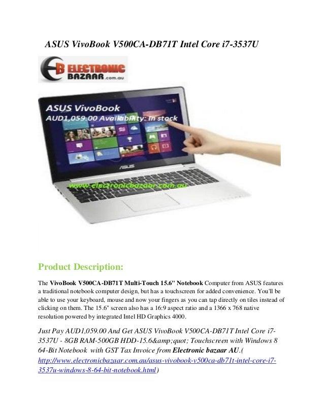 "ASUS VivoBook V500CA-DB71T Intel Core i7-3537U  Product Description: The VivoBook V500CA-DB71T Multi-Touch 15.6"" Notebook ..."
