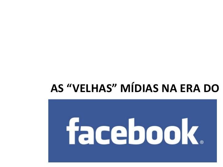 """AS """"VELHAS"""" MÍDIAS NA ERA DO"""