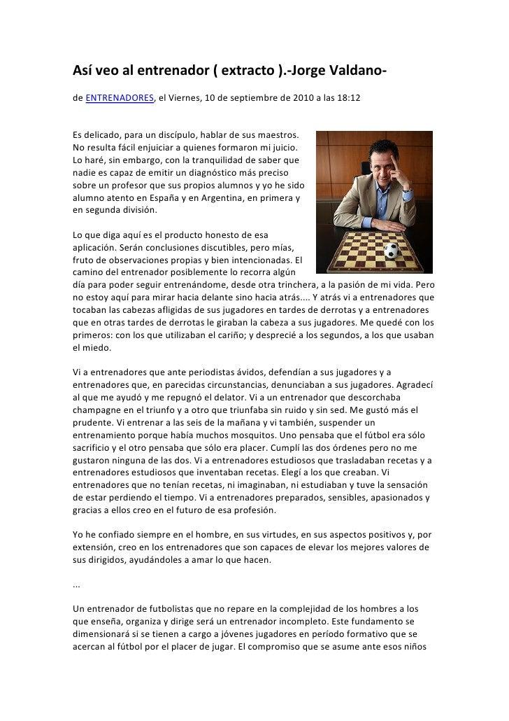 Así veo al entrenador ( extracto ).-Jorge Valdano-de ENTRENADORES, el Viernes, 10 de septiembre de 2010 a las 18:12Es deli...