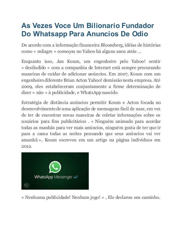As Vezes Voce Um Bilionario Fundador Do Whatsapp Para Anuncios De Odio De acordo com a informação financeira Bloomberg, id...