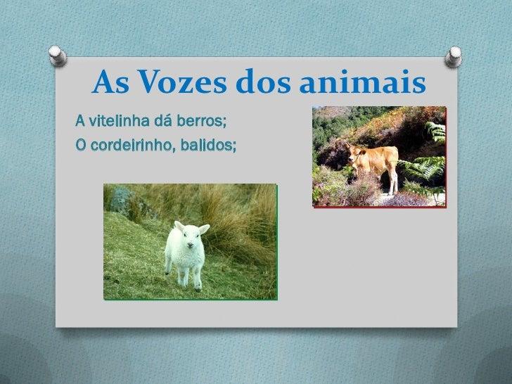 As Vozes dos animaisA vitelinha dá berros;O cordeirinho, balidos;