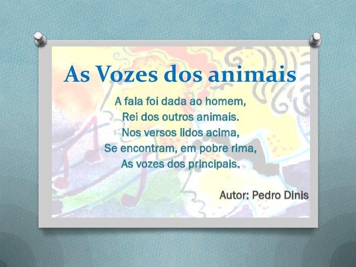 As Vozes dos animais     A fala foi dada ao homem,      Rei dos outros animais.      Nos versos lidos acima,   Se encontra...