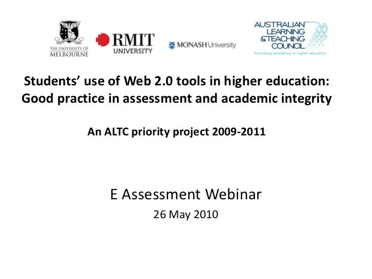 Students' use of Web 2.0 tools in higher education:Good practice in assessment and academic integrity          An ALTC pri...