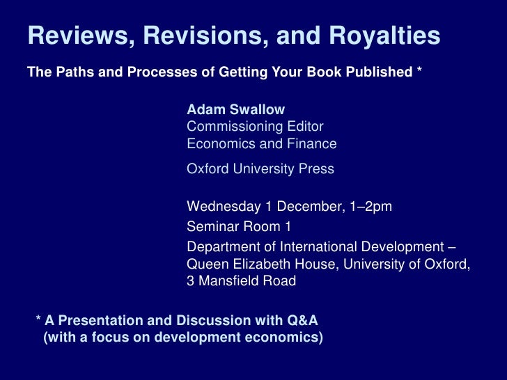 Reviews, Revisions, and RoyaltiesThe Paths and Processes of Getting Your Book Published *                      Adam Swallo...