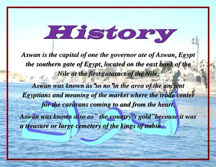 -1371600-19050History<br />Aswan is the capital of one the governor ate of Aswan, Egypt the southern gate of Egypt, locate...
