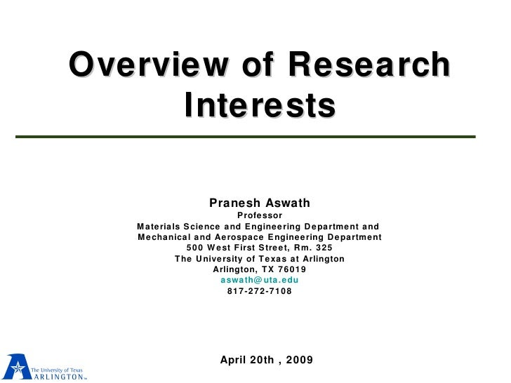 Overview of Research Interests Pranesh Aswath Professor Materials Science and Engineering Department and  Mechanical and A...