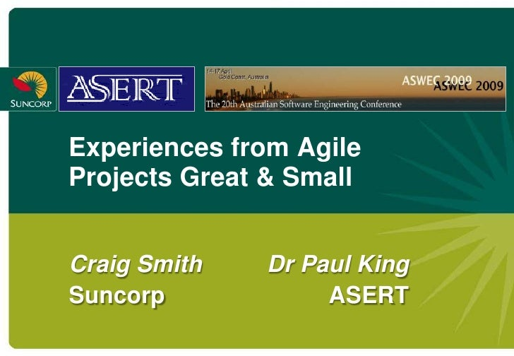 Experiences from Agile Projects Great & Small   Craig Smith   Dr Paul King Suncorp            ASERT
