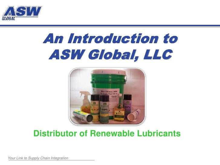 An Introduction to ASW Global, LLC<br />Distributor of Renewable Lubricants<br />