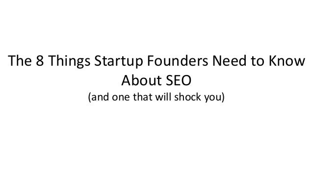 The 8 Things Startup Founders Need to Know About SEO (and one that will shock you)