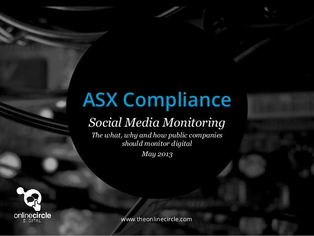 www.theonlinecircle.comSocial Media MonitoringThe what, why and how public companiesshould monitor digitalMay 2013ASX Comp...