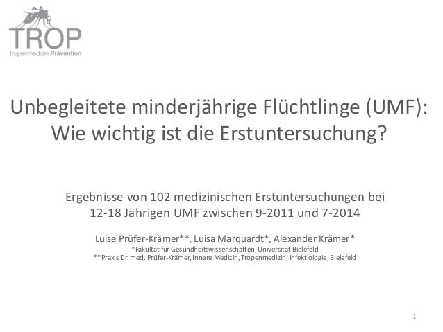 Unbegleitete minderjährige Flüchtlinge (UMF): Wie wichtig ist die Erstuntersuchung? Ergebnisse von 102 medizinischen Erstu...