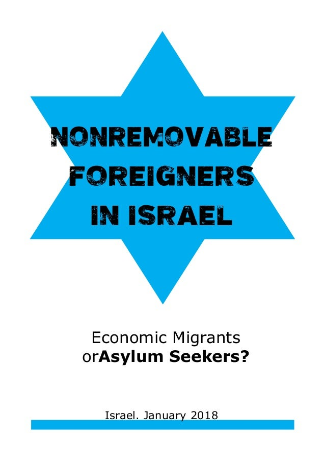 Economic Migrants orAsylum Seekers? Nonremovable Foreigners in Israel Israel. January 2018