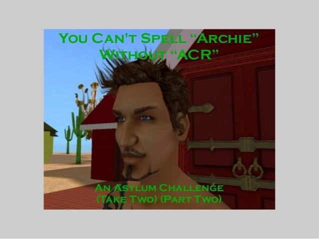 "You Can't Spell ""Archie"" Without ""ACR"" An Asylum Challenge (Take Two) (Part Two)"