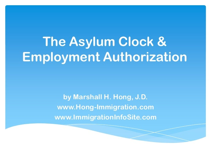 The Asylum Clock &Employment Authorization      by Marshall H. Hong, J.D.    www.Hong-Immigration.com    www.ImmigrationIn...