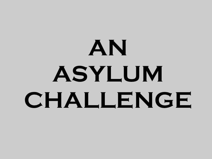 AN  ASYLUM CHALLENGE